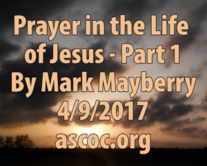 2017-04-09-am-MM-PrayerInTheLifeOfJesus-Part1-02