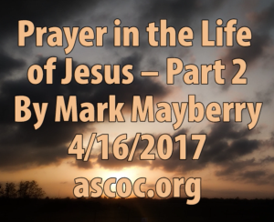 2017-04-16-am-MM-PrayerInTheLifeOfJesus-Part2-02