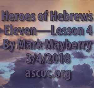 2018-03-04-am-MM-Heroes-of-Hebrews-11-Lesson-4