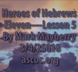 2018-03-04-pm-MM-Heroes-of-Hebrews-11-Lesson-5